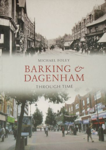Barking and Dagenham Through Time, by Michael Foley